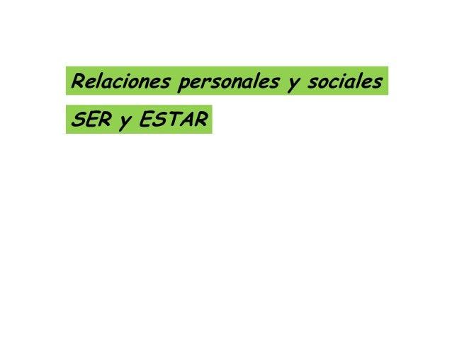 Relaciones personales y sociales  SER y ESTAR