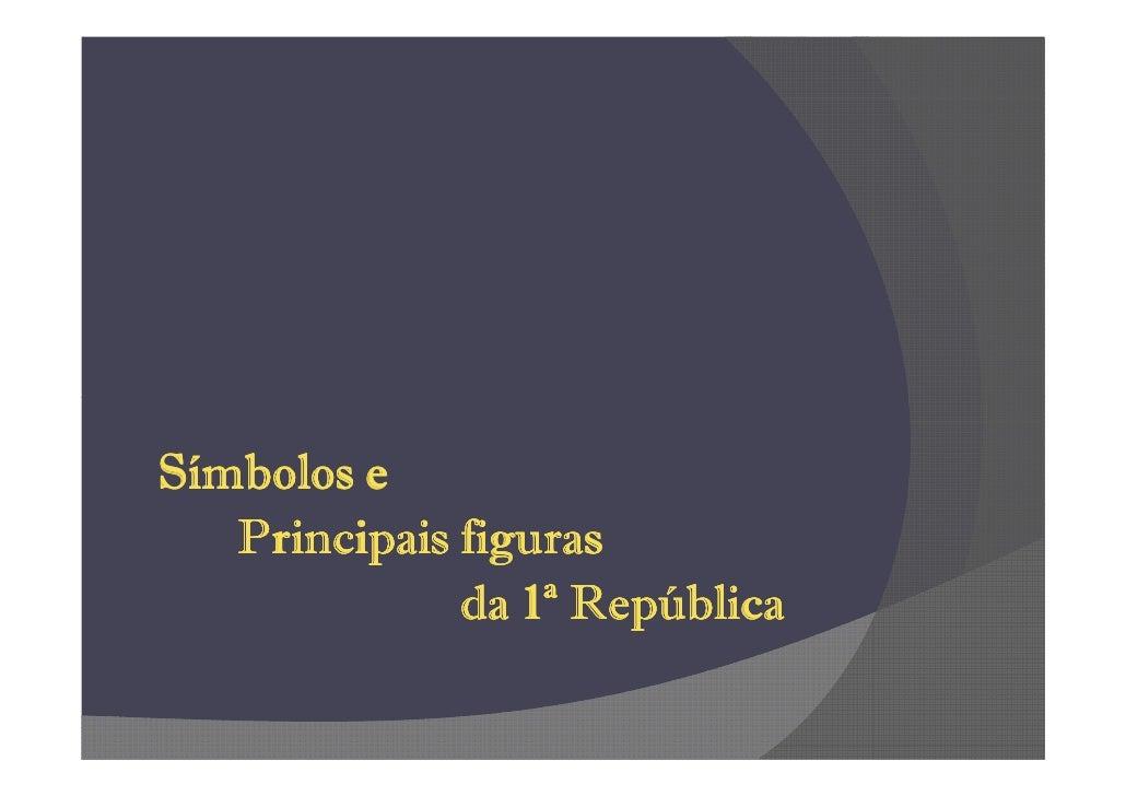 Símbolos e    Principais figuras               da 1ª República
