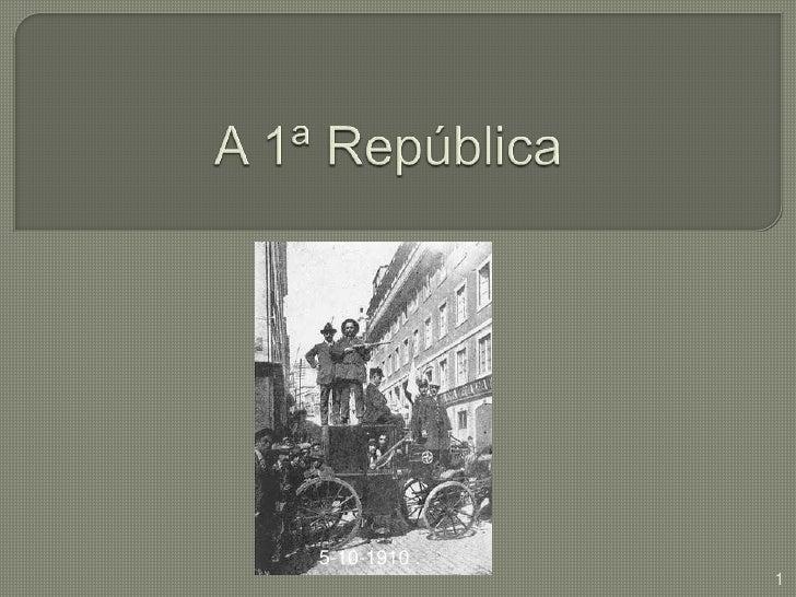 A 1ª República<br />1<br />5-10-1910 .<br />