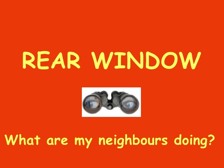 REAR WINDOW What are my neighbours doing?