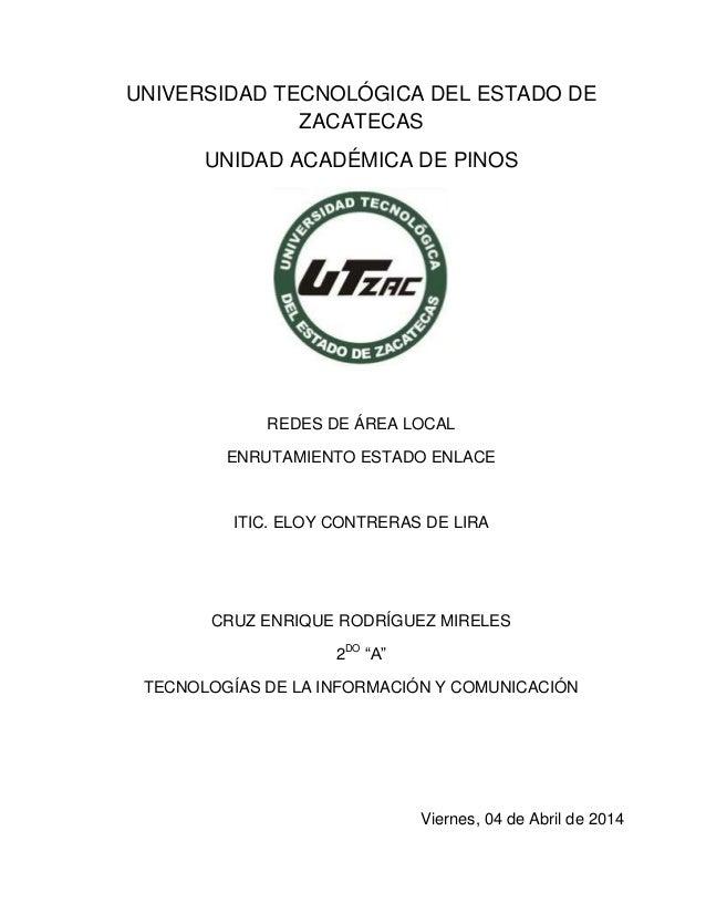 UNIVERSIDAD TECNOLÓGICA DEL ESTADO DE ZACATECAS UNIDAD ACADÉMICA DE PINOS REDES DE ÁREA LOCAL ENRUTAMIENTO ESTADO ENLACE I...