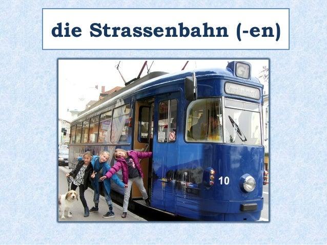 die Strassenbahn (-en)