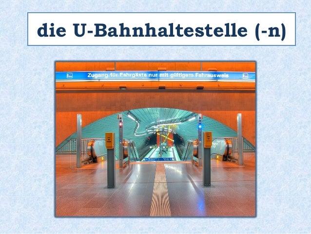 die U-Bahnhaltestelle (-n)