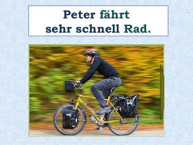 Peter fährt  sehr schnell Rad.