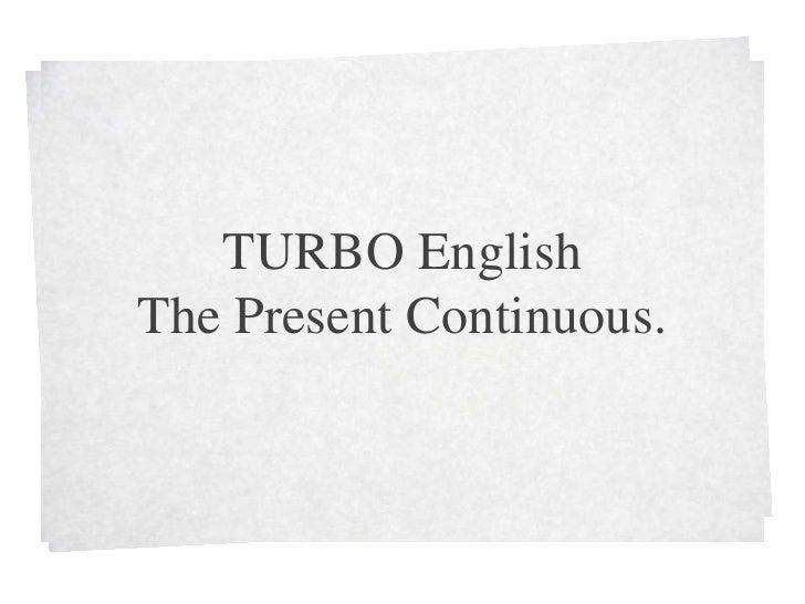 TURBO English<br />ThePresentContinuous.<br />