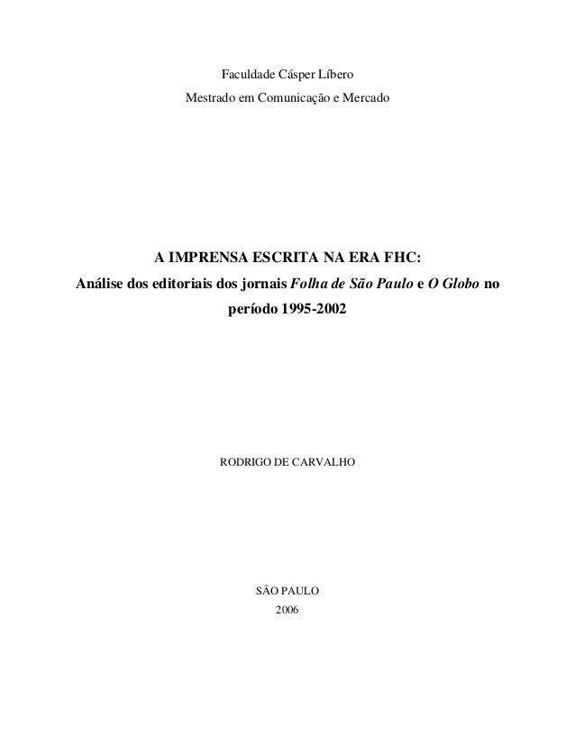 Faculdade Cásper Líbero Mestrado em Comunicação e Mercado A IMPRENSA ESCRITA NA ERA FHC: Análise dos editoriais dos jornai...