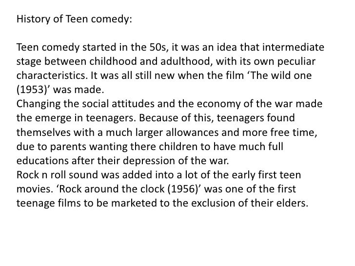 History of Teen comedy:Teen comedy started in the 50s, it was an idea that intermediatestage between childhood and adultho...