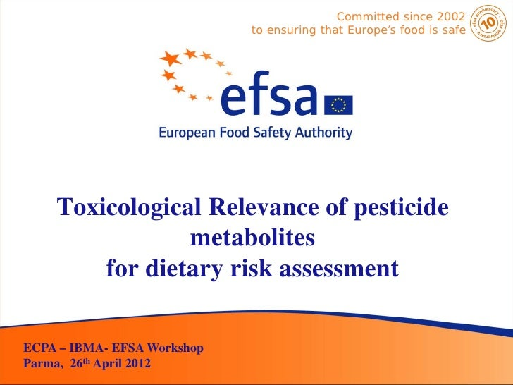 Committed since 2002                             to ensuring that Europe's food is safe    Toxicological Relevance of pest...