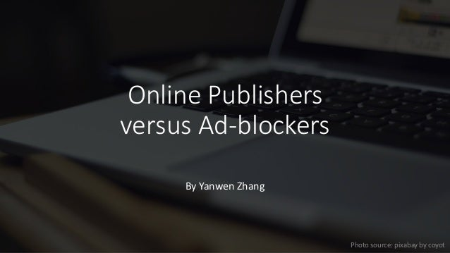 Online Publishers versus Ad-blockers By Yanwen Zhang Photo source: pixabay by coyot