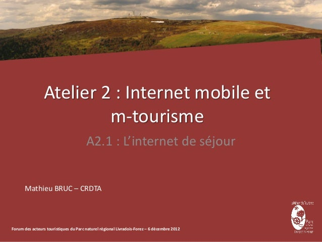 Atelier 2 : Internet mobile et                          m-tourisme                                       A2.1 : L'internet...