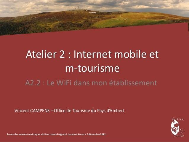 Atelier 2 : Internet mobile et                          m-tourisme                A2.2 : Le WiFi dans mon établissement   ...