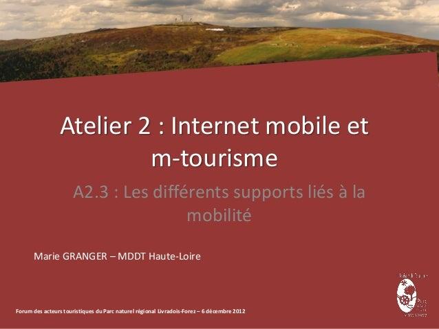 Atelier 2 : Internet mobile et                          m-tourisme                      A2.3 : Les différents supports lié...