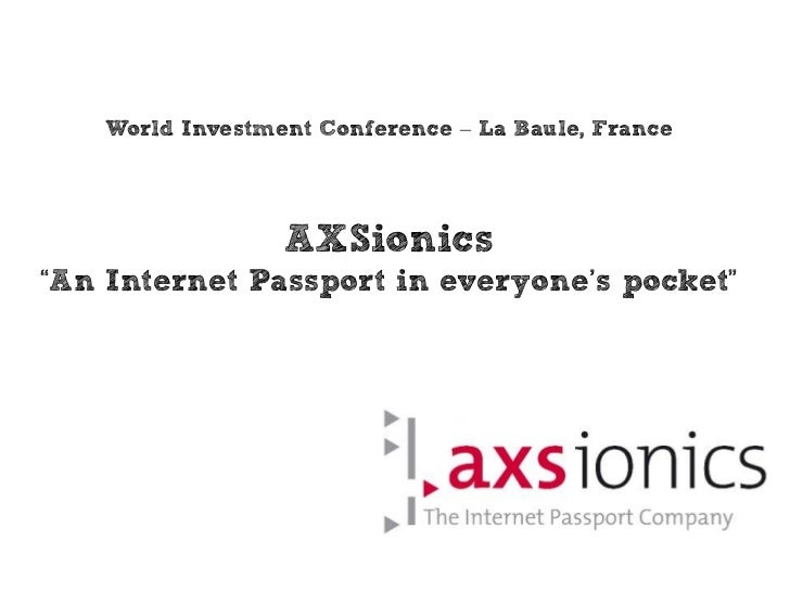 "World Investment Conference – La Baule, France                  AXSionics""An Internet Passport in everyone's pocket"""