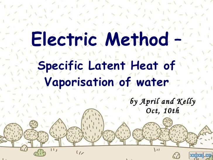 Electric Method   – Specific Latent Heat of Vaporisation of water by April and Kelly Oct, 10th