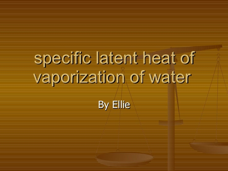 specific latent heat of vaporization of water  B y Ellie