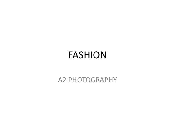 FASHION<br />A2 PHOTOGRAPHY<br />