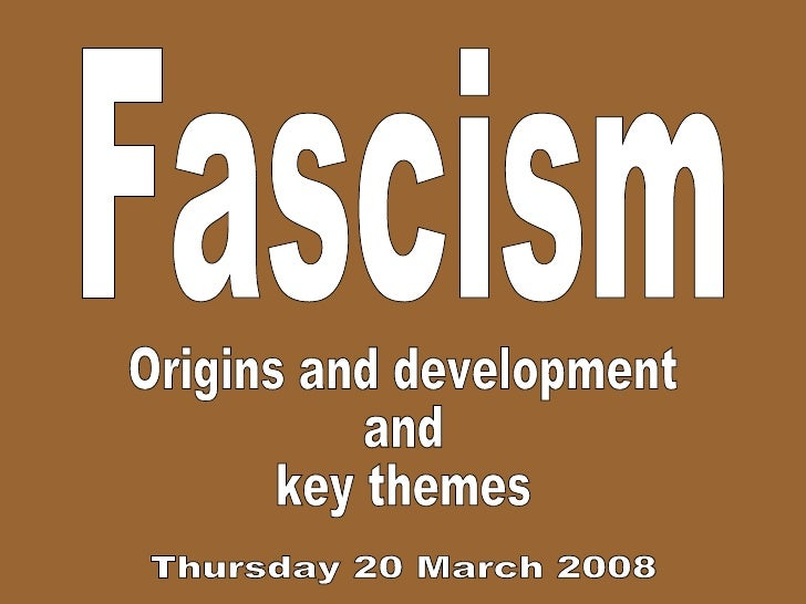 Fascism Origins and development and key themes Thursday 20 March 2008