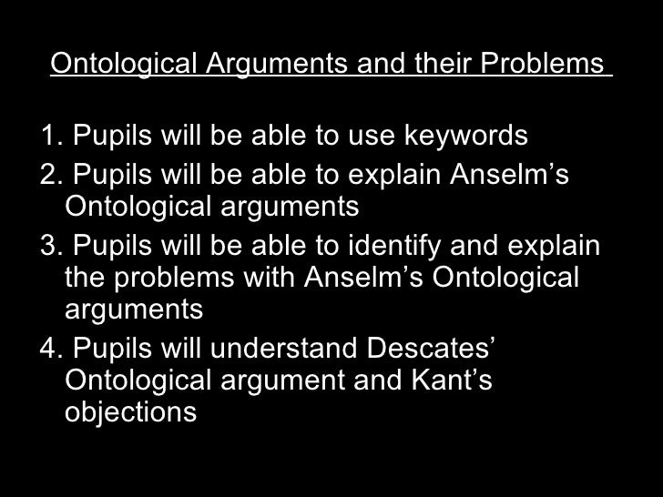 kants critic of the onthological argument Ontology in contemporary philosophy and in particular a complete system of deduction and valid argument forms, by which, through a study of the consequences.