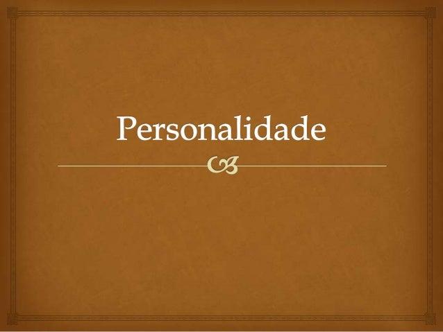   Distingue indivíduos – individualidade Alma : base da personalidade Personalidade Persona: máscara