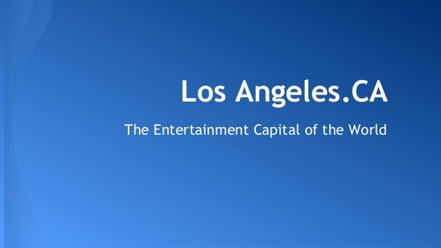 Los Angeles.CA The Entertainment Capital of the World