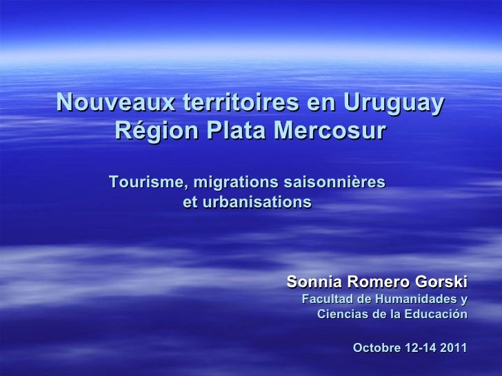 Nouveaux territoires en Uruguay Région Plata Mercosur Tourisme, migrations saisonnières et urbanisations Sonnia Romero Gor...