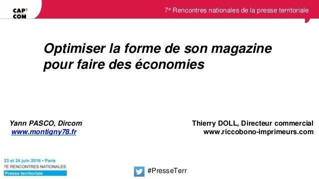 7e Rencontres nationales de la presse territoriale Optimiser la forme de son magazine pour faire des économies Thierry DOL...