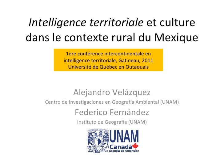 Intelligence territoriale  et culture dans le contexte rural du Mexique Alejandro Velázquez Centro de Investigaciones en G...