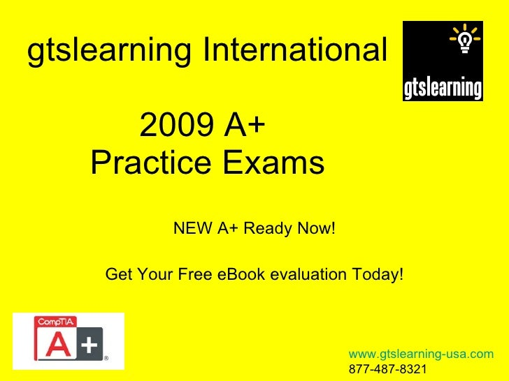 gtslearning International 2009 A+  Practice Exams NEW A+ Ready Now! Get Your Free eBook evaluation Today! www.gtslearning-...