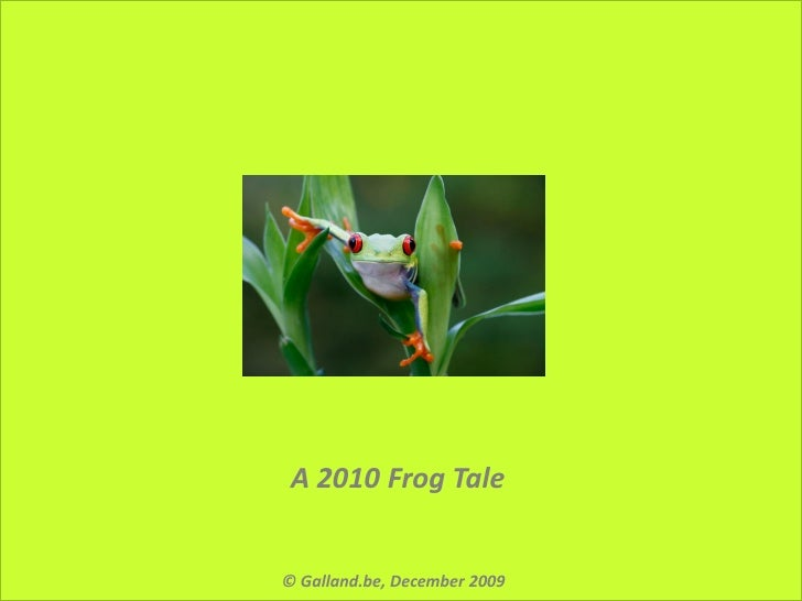 A 2010 Frog Tale   © Galland.be, December 2009