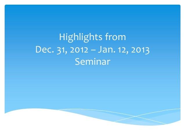 Highlights fromDec. 31, 2012 – Jan. 12, 2013          Seminar