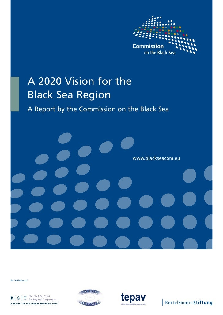 A 2020 Vision for the                 Black Sea Region                 A Report by the Commission on the Black Sea        ...