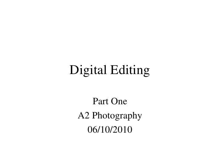 Digital Editing    Part One A2 Photography   06/10/2010