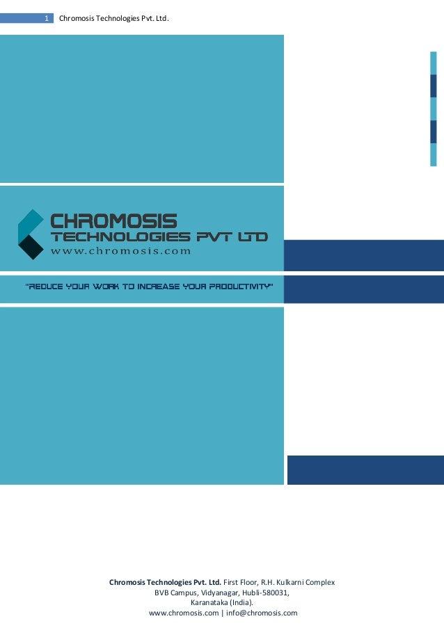 Chromosis Technologies Pvt. Ltd. First Floor, R.H. Kulkarni Complex BVB Campus, Vidyanagar, Hubli-580031, Karanataka (Indi...