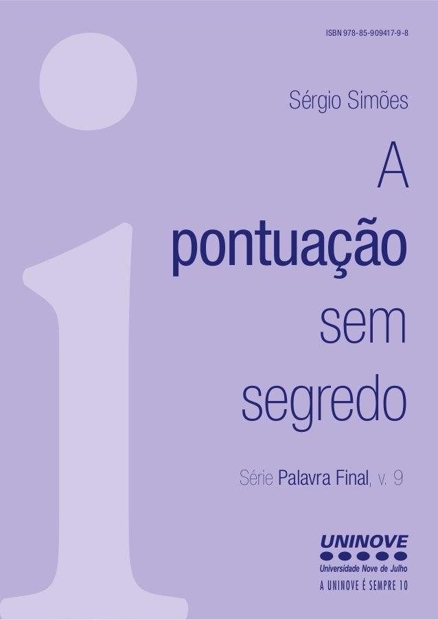 i A pontuação sem segredo Série Palavra Final, v. 9 Sérgio Simões ISBN 978-85-909417-9-8
