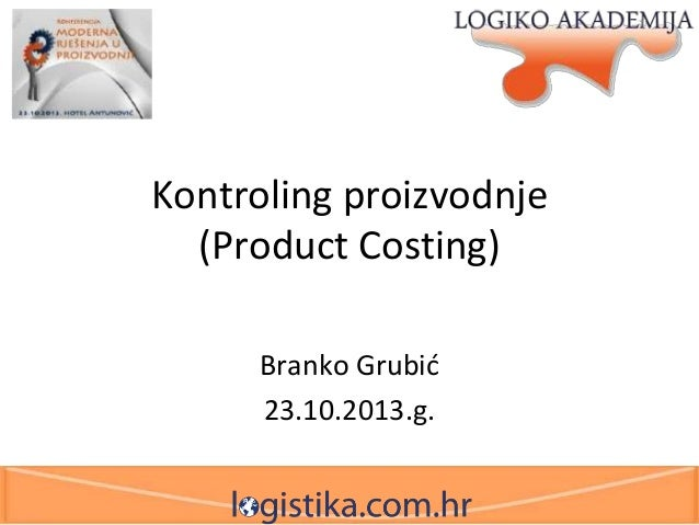 Kontroling proizvodnje (Product Costing) Branko Grubid 23.10.2013.g.