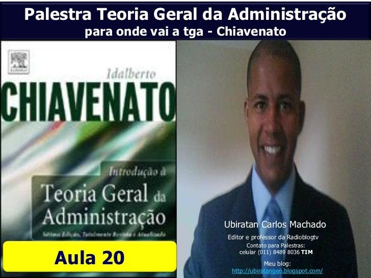 Palestra Teoria Geral da Administração       para onde vai a tga - Chiavenato                             Ubiratan Carlos ...