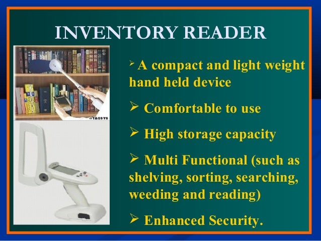 INVENTORY READER  A compact and light weight hand held device  Comfortable to use  High storage capacity  Multi Functi...