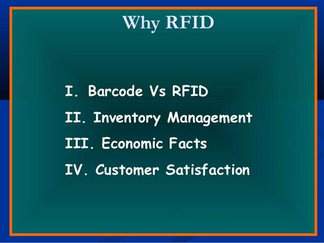 Why RFID I. Barcode Vs RFID II. Inventory Management III. Economic Facts IV. Customer Satisfaction
