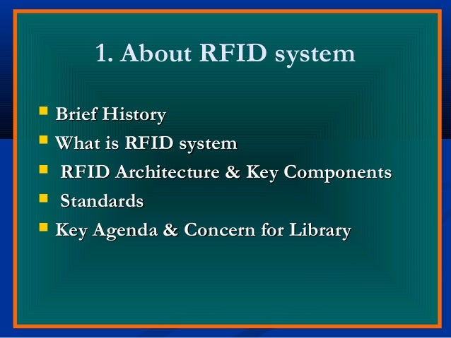 1. About RFID system  Brief HistoryBrief History  What is RFID systemWhat is RFID system  RFID Architecture & Key Compo...