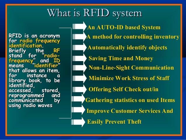 What is RFID systemWhat is RFID system RFID is an acronymRFID is an acronym forfor radio frequencyradio frequency identifi...