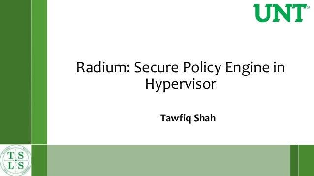 Radium: Secure Policy Engine in Hypervisor Tawfiq Shah