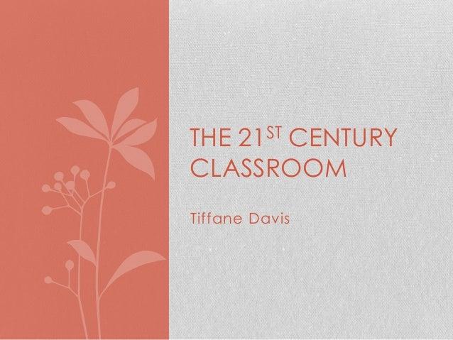 THE 21ST CENTURYCLASSROOMTiffane Davis