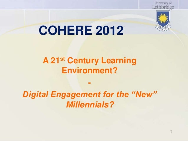 """COHERE 2012     A 21st Century Learning          Environment?                 -Digital Engagement for the """"New""""           ..."""