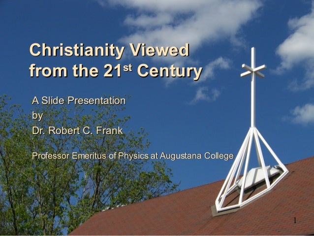 Christianity ViewedChristianity Viewed from the 21from the 21stst CenturyCentury A Slide PresentationA Slide Presentation ...