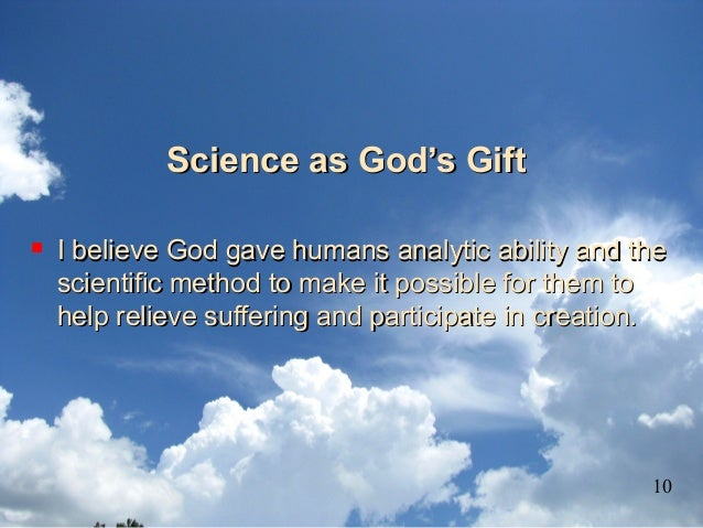 Science as God's GiftScience as God's Gift  I believe God gave humans analytic ability and theI believe God gave humans a...