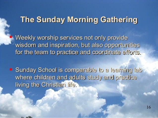 The Sunday Morning GatheringThe Sunday Morning Gathering  Weekly worship services not only provideWeekly worship services...