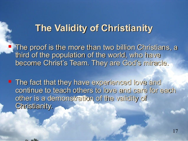 The Validity of ChristianityThe Validity of Christianity  The proof is the more than two billion Christians, aThe proof i...