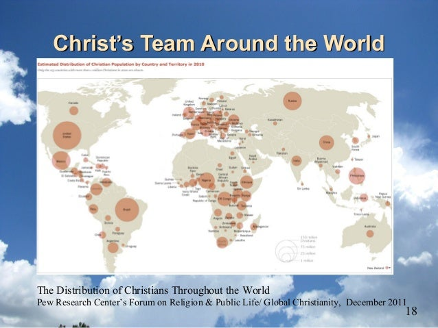Christ's Team Around the WorldChrist's Team Around the World The Distribution of Christians Throughout the World Pew Resea...