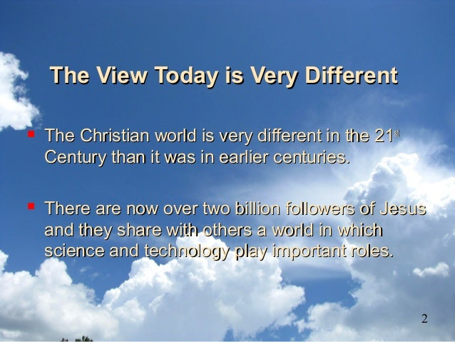 The View Today is Very DifferentThe View Today is Very Different  The Christian world is very different in the 21The Chri...