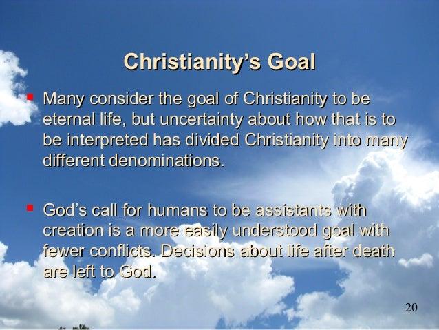 Christianity's GoalChristianity's Goal  Many consider the goal of Christianity to beMany consider the goal of Christianit...
